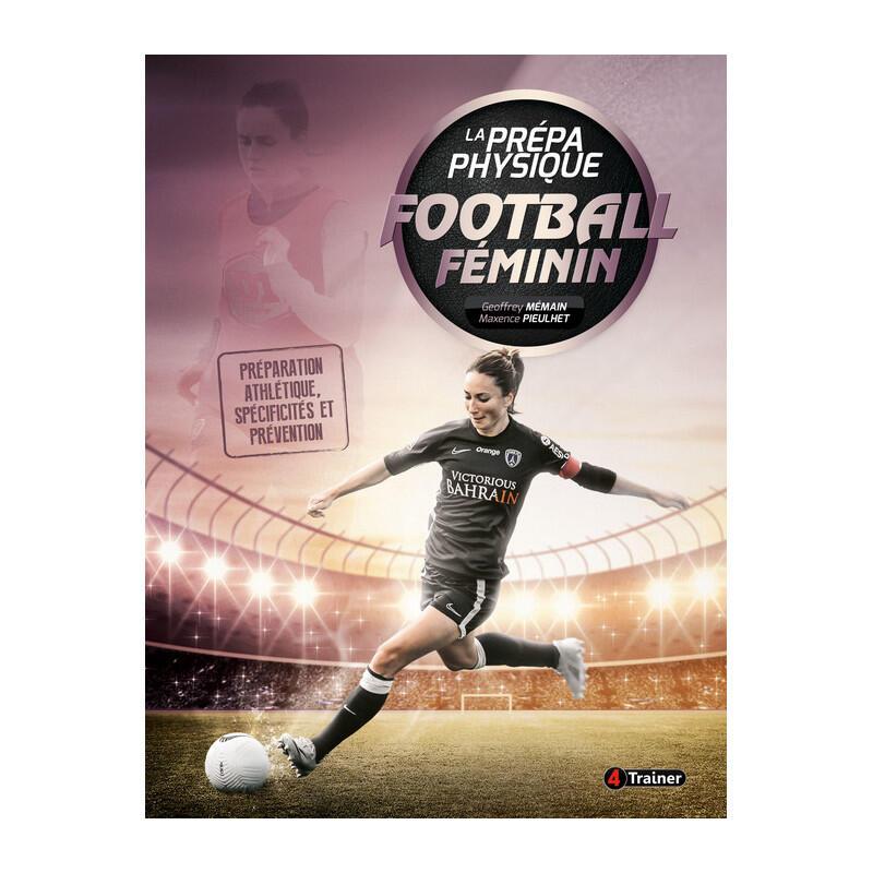 La Prépa Physique du Football Féminin - Préparation, Spéc ificités, Prévention