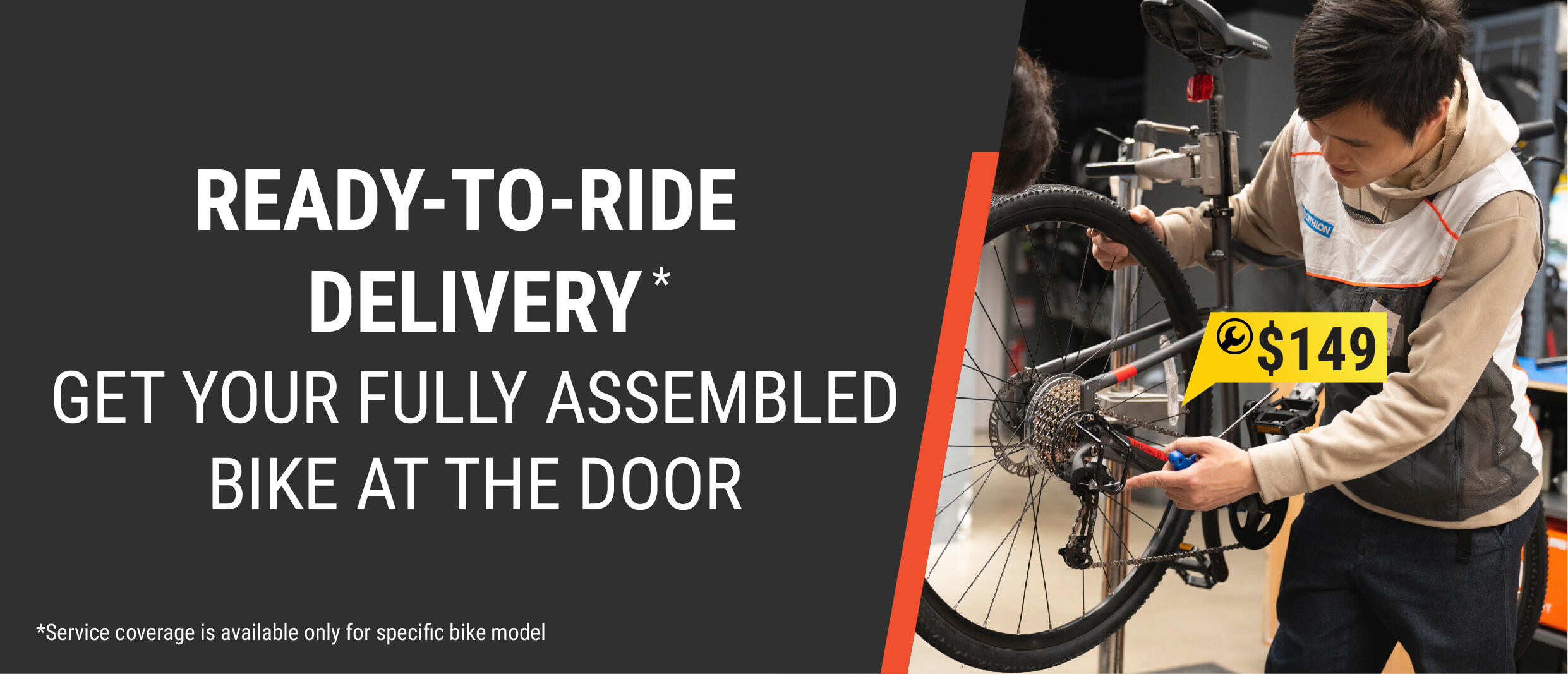 Decathlon provide bike assembly service that you can get your fully assembled bike at the door